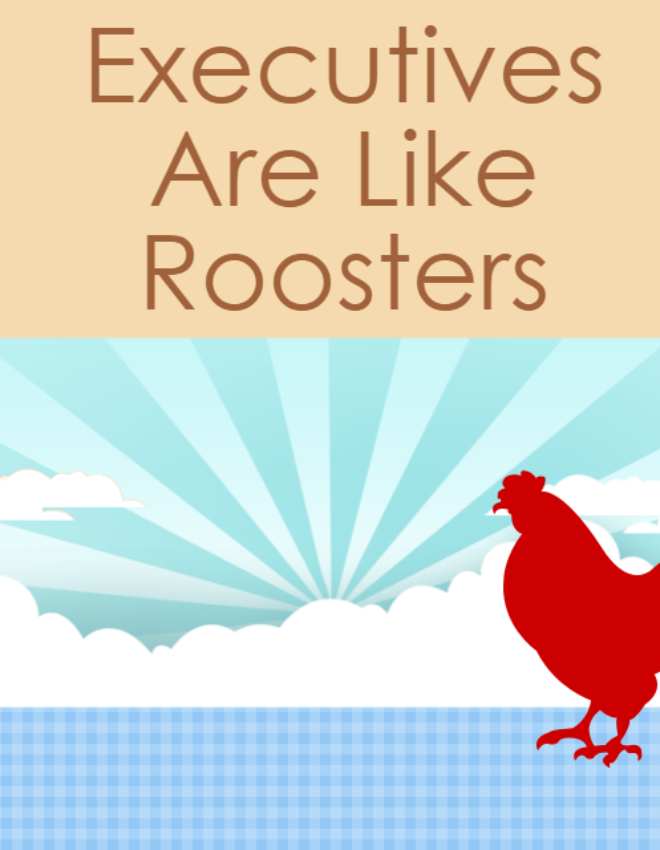 Executives Are Roosters
